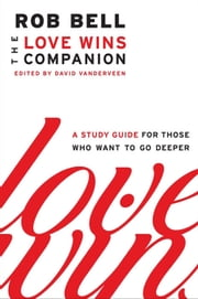 Love Wins Companion - A Study Guide for Those Who Want to Go Deeper ebook by Rob Bell