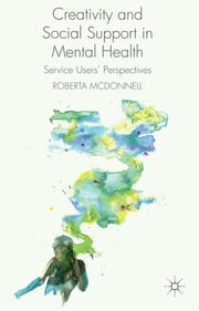 Creativity and Social Support in Mental Health - Service Users' Perspectives ebook by Roberta McDonnell