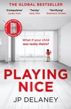 Playing Nice - The addictive and chilling new thriller and a must-read for 2021 ebook by JP Delaney