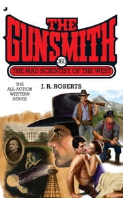 The Gunsmith 360 - The Mad Scientist of the West ebook by J. R. Roberts