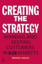 Creating the Strategy ebook by Rennie Gould