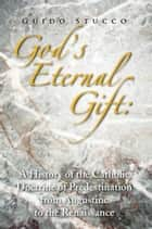 God's Eternal Gift: a History of the Catholic Doctrine of Predestination from Augustine to the Renaissance ebook by Guido Stucco