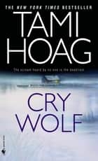 Cry Wolf - A Novel ebook by Tami Hoag