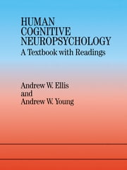 Human Cognitive Neuropsychology - A Textbook With Readings ebook by Andrew W. Ellis,Andrew W. Young