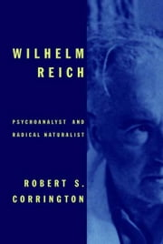 Wilhelm Reich - Psychoanalyst and Radical Naturalist ebook by Robert S. Corrington