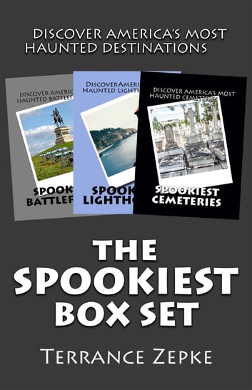 The Spookiest Box Set (3 in 1): Discover America's Most Haunted Destinations ebook by Terrance Zepke