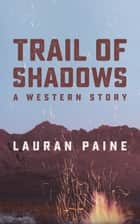 Trail of Shadows - A Western Story ebook by Lauran Paine