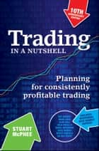 Trading in a Nutshell - Planning for Consistently Profitable Trading ebook by Stuart McPhee