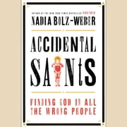 Accidental Saints - Finding God in All the Wrong People audiobook by Nadia Bolz-Weber