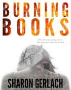 Burning Books ebook by Sharon Gerlach