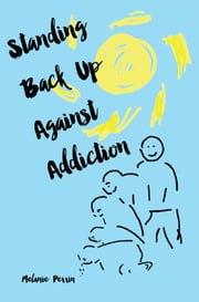 Standing Back Up Against Addiction ebook by Melanie Ann Perrin