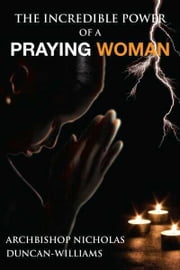 The Incredible Power of a Praying Woman ebook by Nicholas Duncan-Williams
