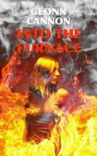 Into the Furnace ebook by Geonn Cannon