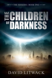 The Children of Darkness - The Seekers, #1 ebook by David Litwack