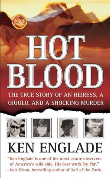 Hot Blood - The True Story of an Heiress, a Gigolo, and a Shocking Murder eBook by Ken Englade