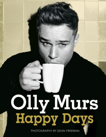 Happy Days - Official Illustrated Autobiography ebook by Olly Murs