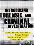 Introducing Forensic and Criminal Investigation - SAGE Publications ebook by Jane Monckton-Smith, Tony Adams, Dr Adam Hart,...