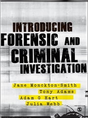 Introducing Forensic and Criminal Investigation - SAGE Publications ebook by Jane Monckton-Smith,Tony Adams,Dr Adam Hart,Julia Webb