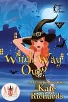 Witch Way Out: Magic and Mayhem Universe ebook by Kate Richards