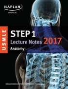 USMLE Step 1 Lecture Notes 2017: Anatomy ebook by Kaplan Medical