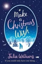 Make A Christmas Wish: A heartwarming, witty and magical festive treat ebook by Julia Williams