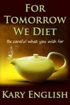 For Tomorrow We Diet (a humor / horror short-short) ebook by Kary English