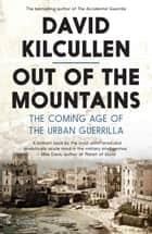 Out of the Mountains - the coming age of the urban guerrilla ebook by David Kilcullen