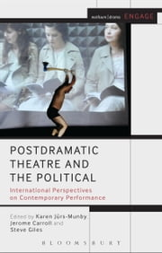 Postdramatic Theatre and the Political - International Perspectives on Contemporary Performance ebook by Dr Karen Jürs-Munby,Dr Jerome Carroll,Prof. Steve Giles