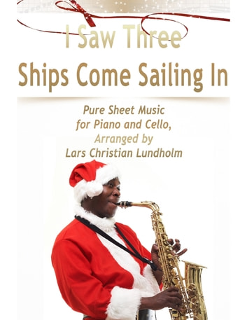 I Saw Three Ships Come Sailing In Pure Sheet Music for Piano and Cello, Arranged by Lars Christian Lundholm ebook by Lars Christian Lundholm