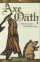 The Axe and the Oath - Ordinary Life in the Middle Ages ebook by Robert Fossier, Lydia G. Cochrane, Robert Fossier