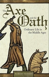 The Axe and the Oath - Ordinary Life in the Middle Ages ebook by Robert Fossier,Robert Fossier