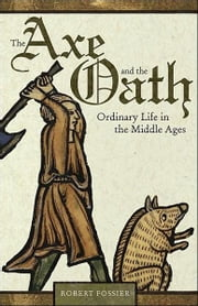 The Axe and the Oath - Ordinary Life in the Middle Ages ebook by Robert Fossier,Lydia G. Cochrane,Robert Fossier