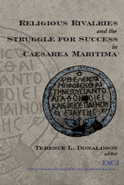 Religious Rivalries and the Struggle for Success in Caesarea Maritima ebook by Terence L. Donaldson