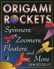 Origami Rockets - Spinners, Zoomers, Floaters, and More ebook by Lew Rozelle