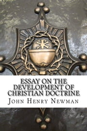 Essay on the Development of Christian Doctrine ebook by John Henry Newman
