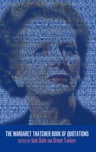 The Margaret Thatcher Book of Quotations ebook by Iain Dale