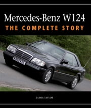 Mercedes-Benz W124 - The Complete Story ebook by James Taylor