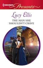 The Man She Shouldn't Crave 電子書籍 by Lucy Ellis