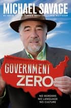 Government Zero - No Borders, No Language, No Culture ebook by Michael Savage