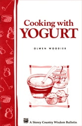 Cooking with Yogurt - Storey's Country Wisdom Bulletin A-86 ebook by Olwen Woodier