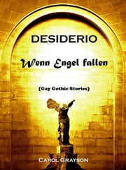 Desiderio - Wenn Engel fallen - Gay Gothic Stories  eBook von Carol Grayson