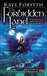 The Forbidden Land - Book four of the Witches of Eileanan ebook by Kate Forsyth