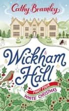 Wickham Hall - Part Four - White Christmas eBook by Cathy Bramley