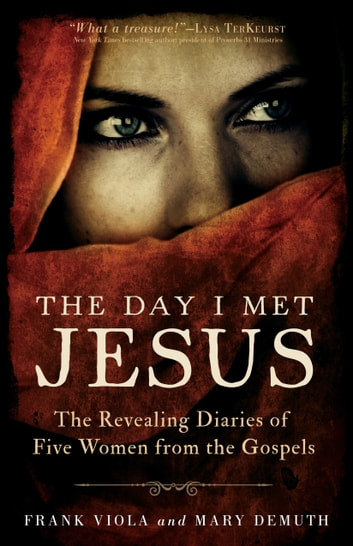 The Day I Met Jesus - The Revealing Diaries of Five Women from the Gospels ebook by Frank Viola,Mary DeMuth