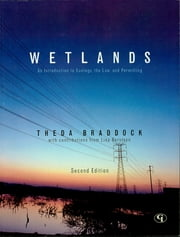 Wetlands - An Introduction to Ecology, the Law, and Permitting ebook by Theda Braddock,Lisa Berntsen