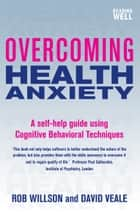 Overcoming Health Anxiety ebook by David Veale,Rob Willson