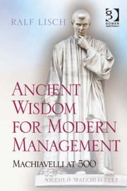 Ancient Wisdom for Modern Management - Machiavelli at 500 ebook by Dr Ralf Lisch