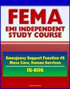 21st Century FEMA Study Course: Emergency Support Function #6 Mass Care, Emergency Assistance, Housing, and Human Services (IS-806) - Voluntary Agencies, NVOADs, Disaster Recovery Guides ebook by Progressive Management