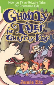 Ghostly Tales for Ghastly Kids ebook by Jamie Rix