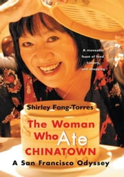 The Woman Who Ate CHINATOWN - A San Francisco Odyssey ebook by Shirley Fong-Torres